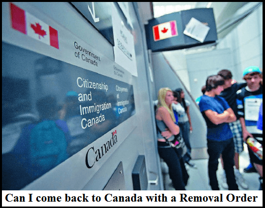 Can I come back to Canada with Removal Order