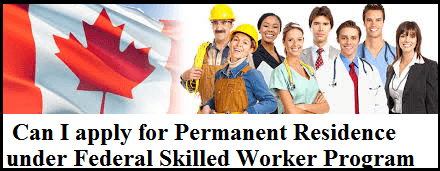 Can I apply for Permanent Residence under Federal Skilled Worker Program