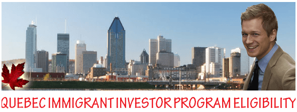 Quebec Immigrant Investor Program Eligibility