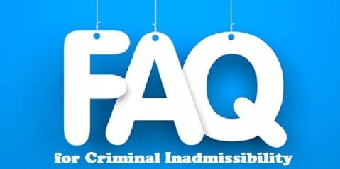 FAQs for Criminal Inadmissibility