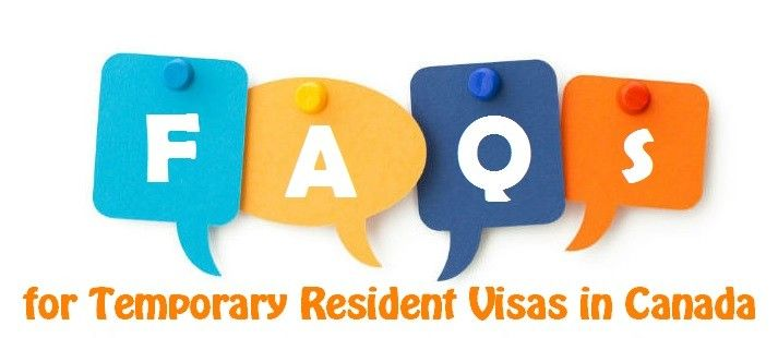 FAQs for Temporary Resident Visas in Canada