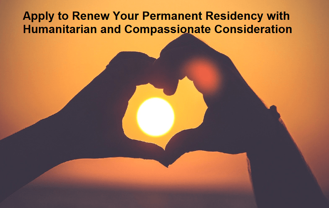 Renew Your Permanent Residency with Humanitarian and Compassionate Consideration