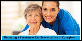 Becoming a Permanent Resident as a Live in Caregiver
